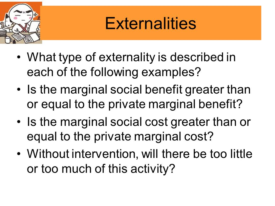Externalities What type of externality is described in each of the following examples