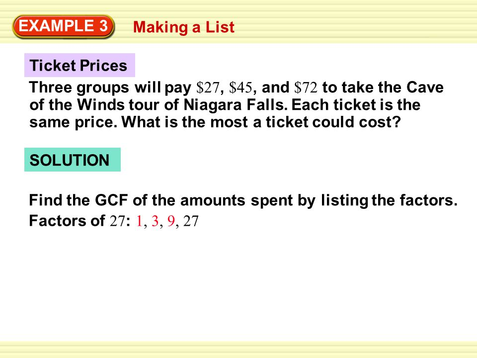 EXAMPLE 3 Making a List. Ticket Prices. Three groups will pay $27, $45, and $72 to take the Cave.