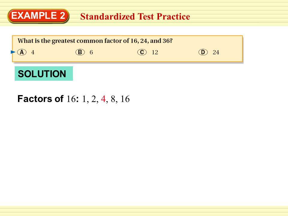 EXAMPLE 2 Standardized Test Practice SOLUTION Factors of 16: 1, 2, 4, 8, 16