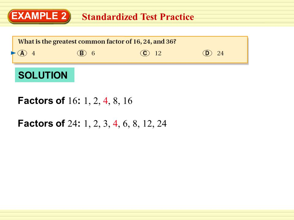 EXAMPLE 2 Standardized Test Practice. SOLUTION. Factors of 16: 1, 2, 4, 8, 16.