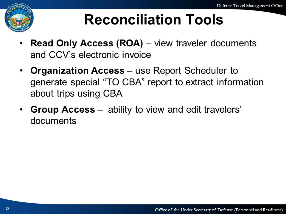 Reconciliation Tools Read Only Access (ROA) – view traveler documents and CCV's electronic invoice.