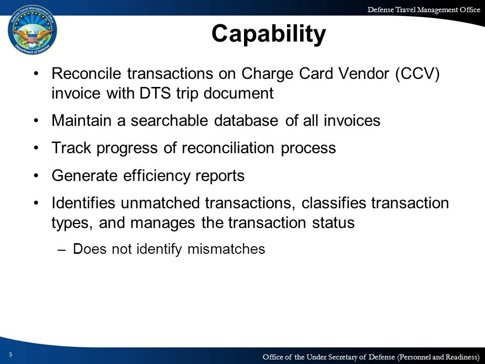 Capability Reconcile transactions on Charge Card Vendor (CCV) invoice with DTS trip document. Maintain a searchable database of all invoices.