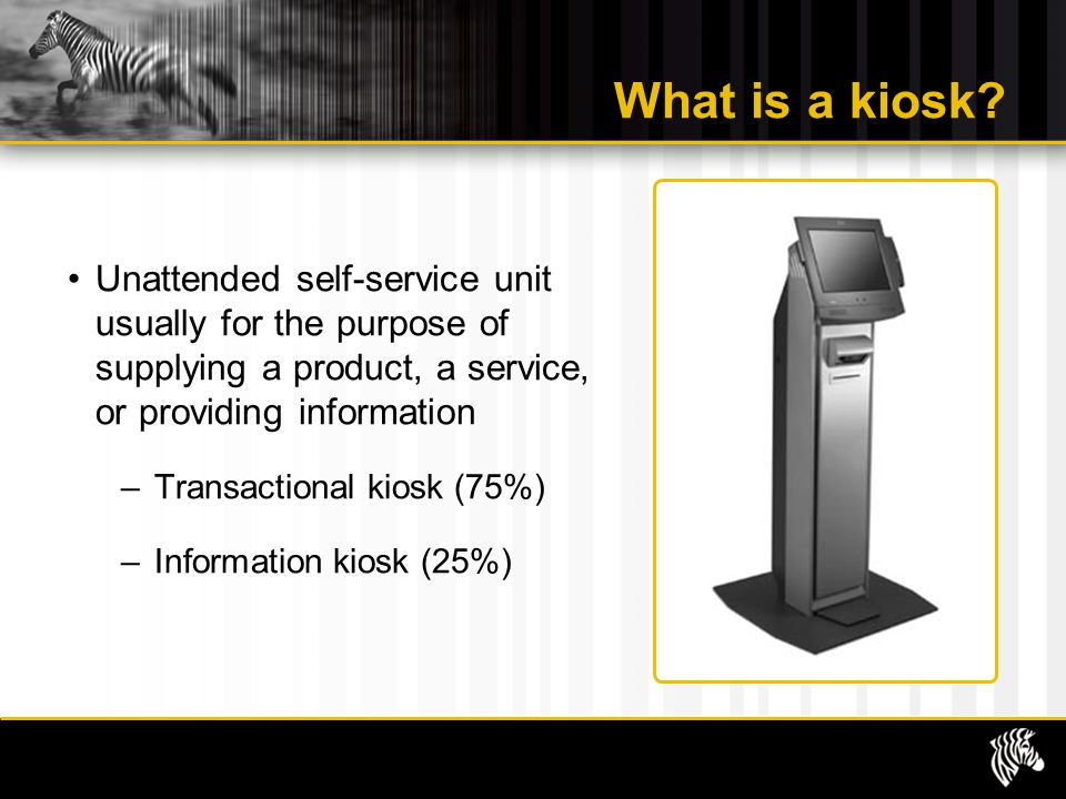 What is a kiosk Unattended self-service unit usually for the purpose of supplying a product, a service, or providing information.