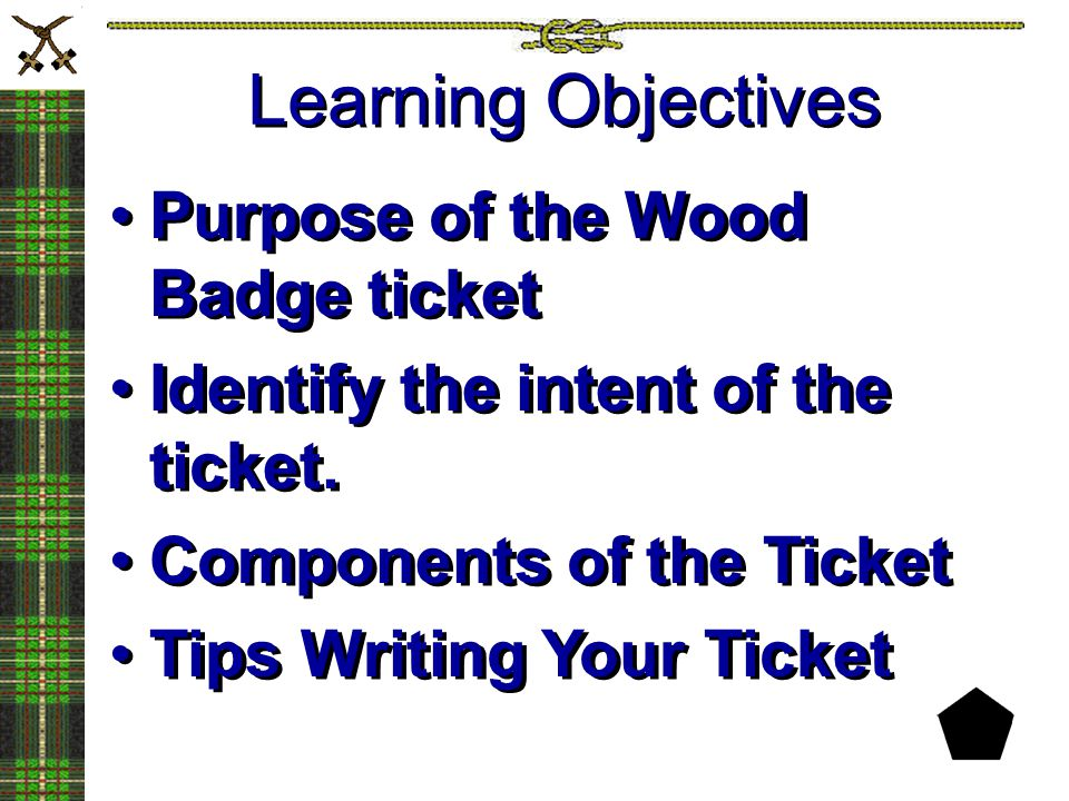 Learning Objectives Purpose of the Wood Badge ticket