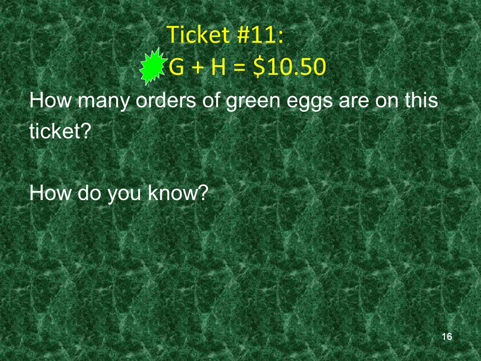 Ticket #11: G + H = $10.50 How many orders of green eggs are on this
