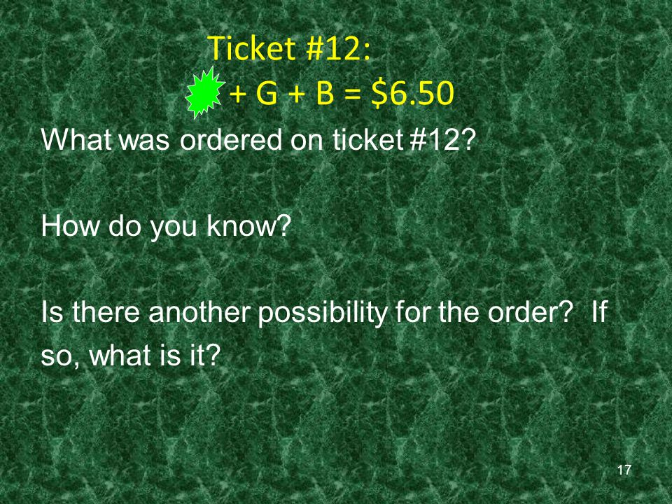 Ticket #12: + G + B = $6.50 What was ordered on ticket #12