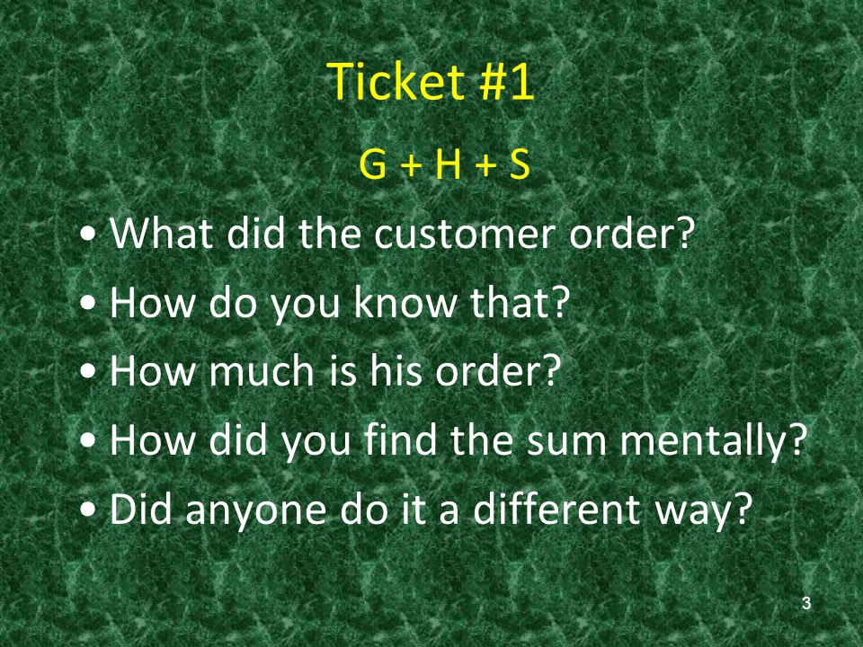 Ticket #1 G + H + S What did the customer order How do you know that