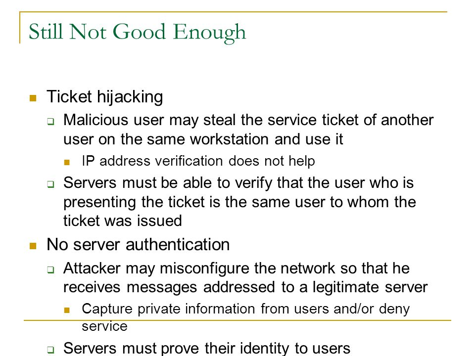 Still Not Good Enough Ticket hijacking No server authentication