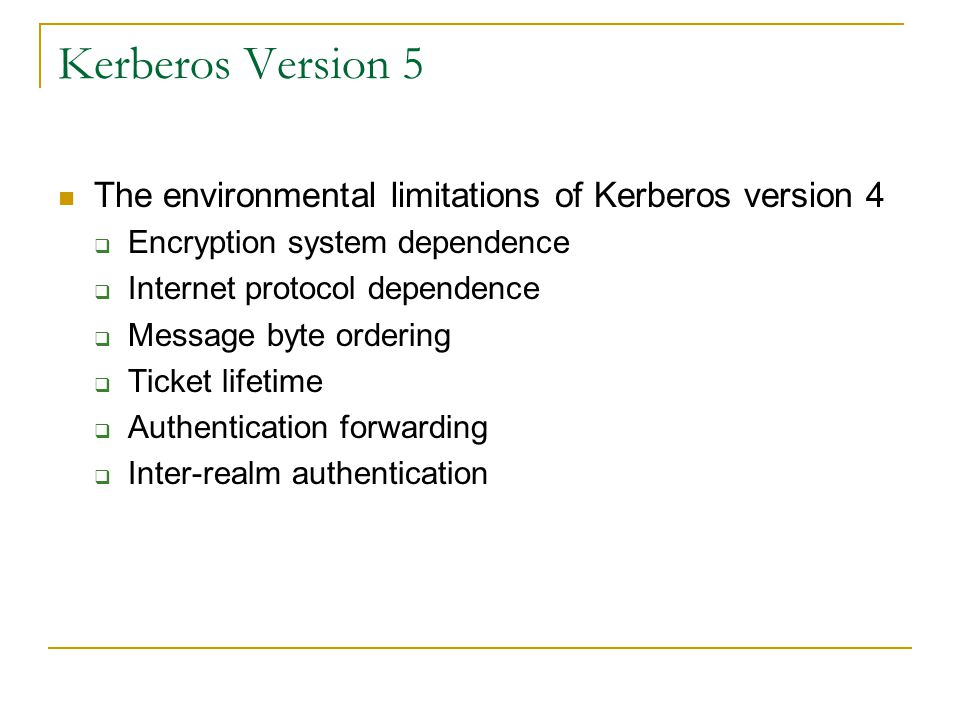 Kerberos Version 5 The environmental limitations of Kerberos version 4