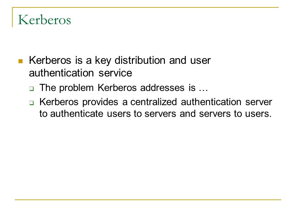Kerberos Kerberos is a key distribution and user authentication service. The problem Kerberos addresses is …