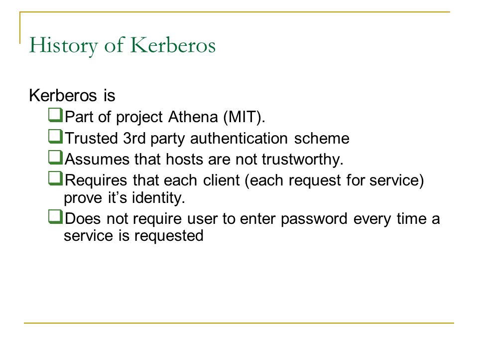 History of Kerberos Kerberos is Part of project Athena (MIT).