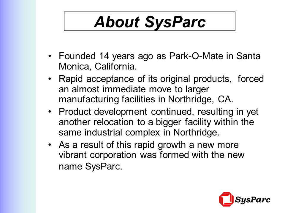 About SysParc Founded 14 years ago as Park-O-Mate in Santa Monica, California.