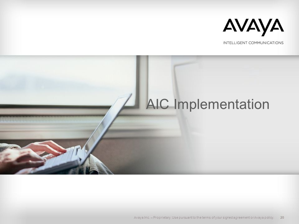 AIC Implementation Avaya Inc. – Proprietary. Use pursuant to the terms of your signed agreement or Avaya policy.