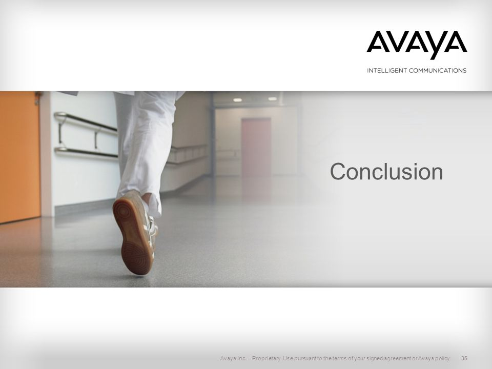 Conclusion Avaya Inc. – Proprietary. Use pursuant to the terms of your signed agreement or Avaya policy.