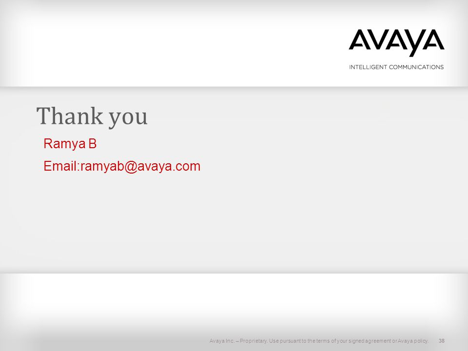 Thank you Ramya B. Email:ramyab@avaya.com. Avaya Inc. – Proprietary. Use pursuant to the terms of your signed agreement or Avaya policy.