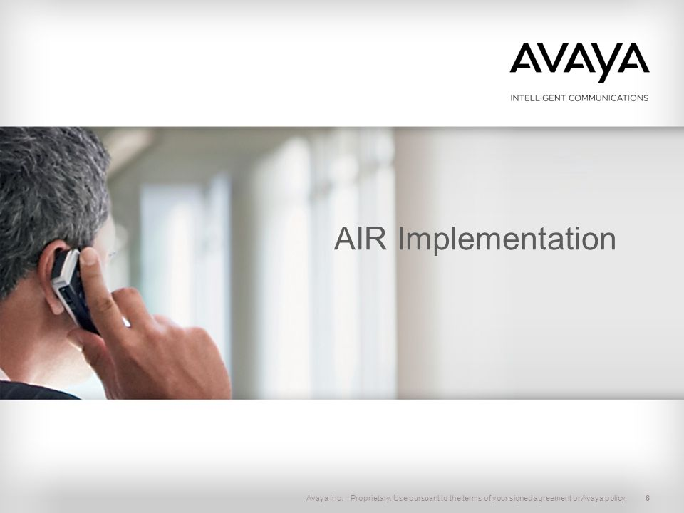 AIR Implementation Avaya Inc. – Proprietary. Use pursuant to the terms of your signed agreement or Avaya policy.
