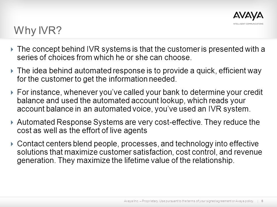 Why IVR The concept behind IVR systems is that the customer is presented with a series of choices from which he or she can choose.