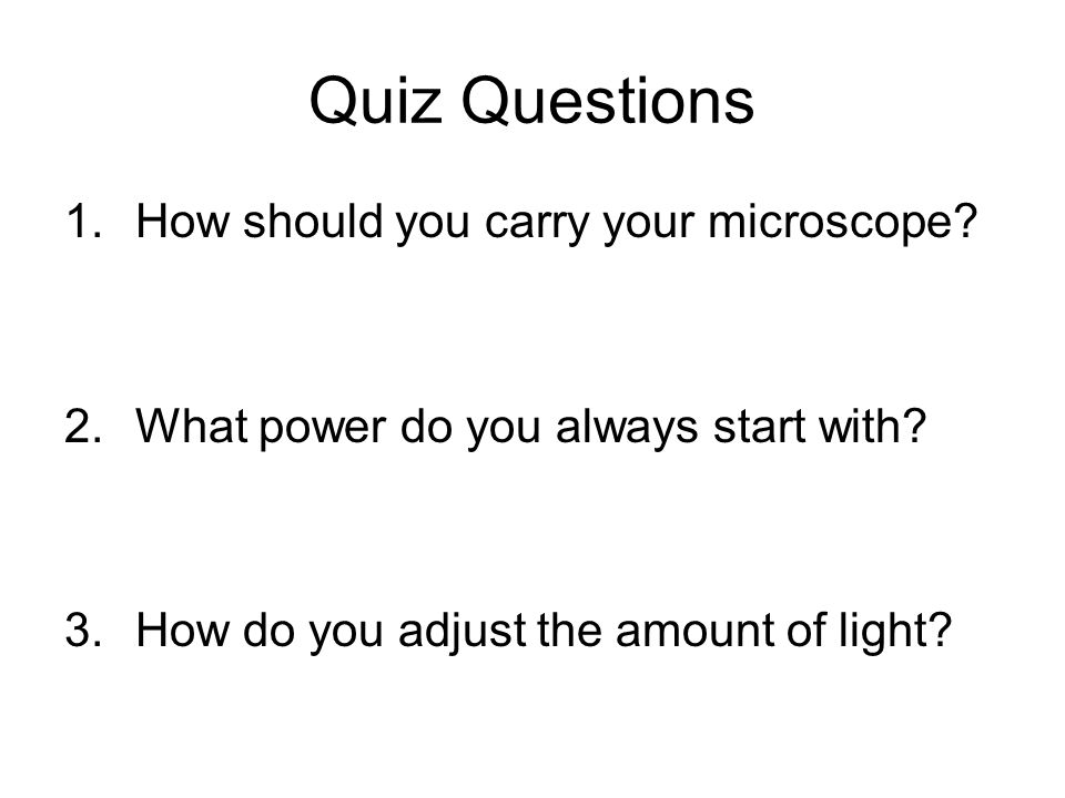 Quiz Questions How should you carry your microscope