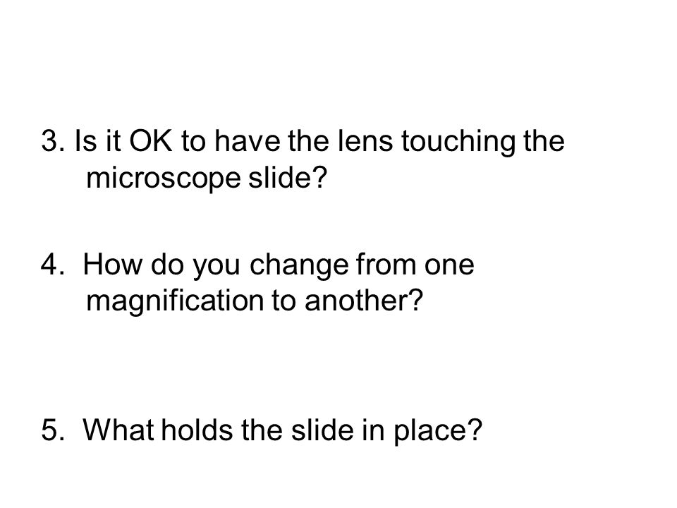 3. Is it OK to have the lens touching the microscope slide