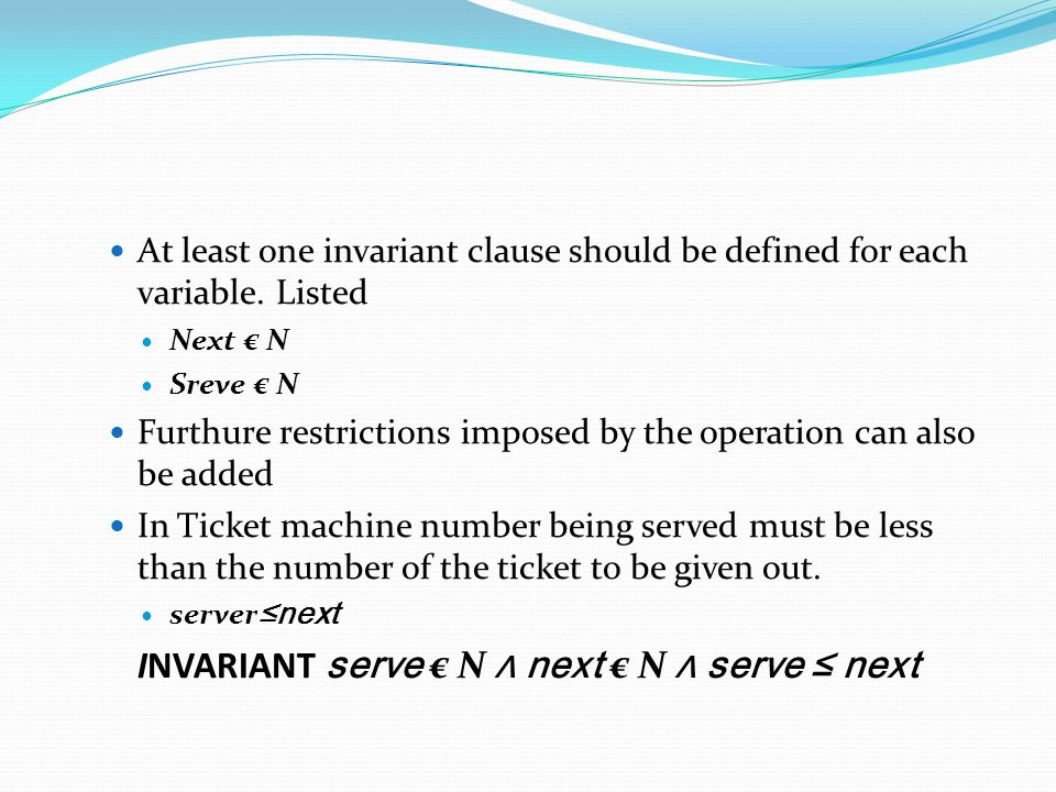 INVARIANT serve € N ⋀ next € N ⋀ serve ≤ next