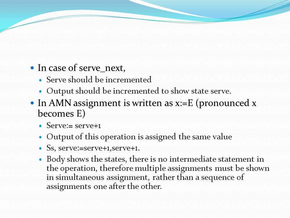 In AMN assignment is written as x:=E (pronounced x becomes E)