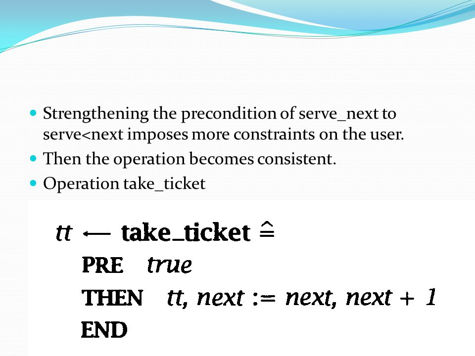 Strengthening the precondition of serve_next to serve<next imposes more constraints on the user.