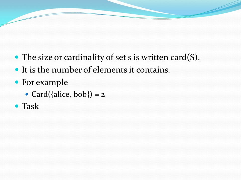 The size or cardinality of set s is written card(S).