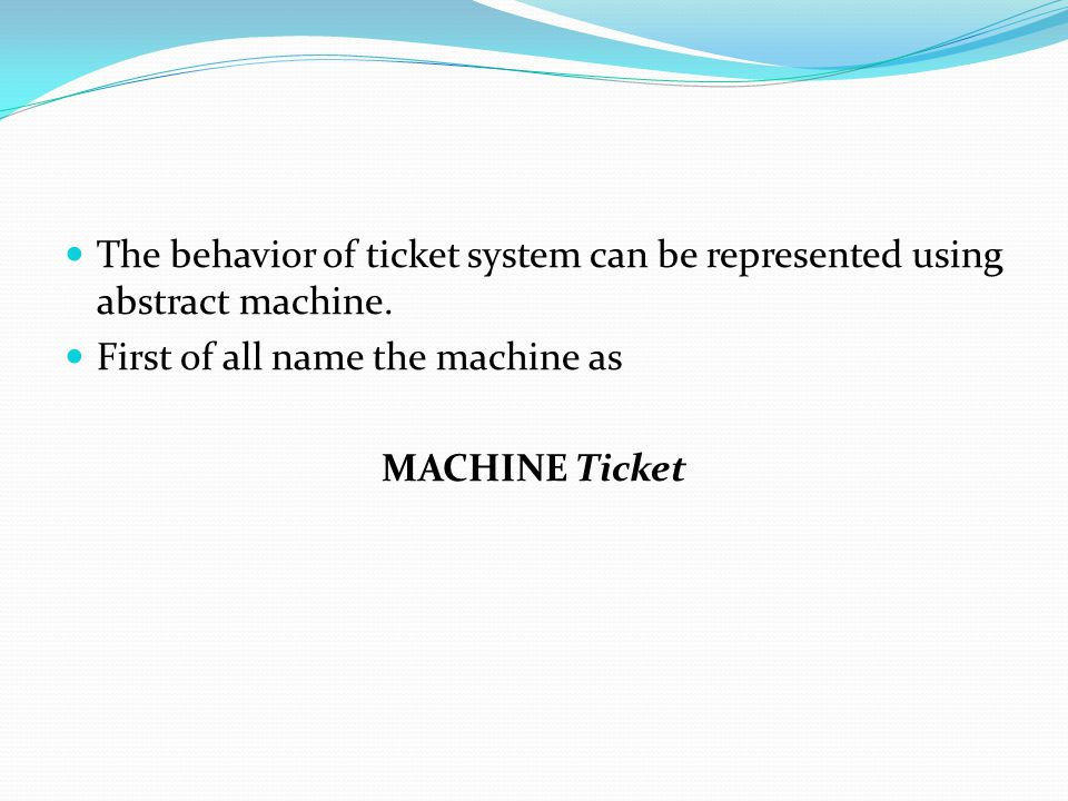 The behavior of ticket system can be represented using abstract machine.
