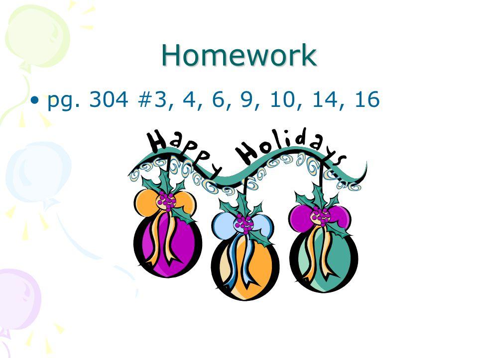 Homework pg. 304 #3, 4, 6, 9, 10, 14, 16