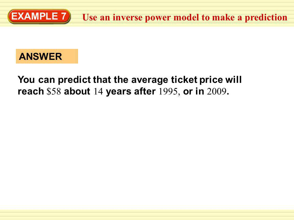 EXAMPLE 7 Use an inverse power model to make a prediction. ANSWER.