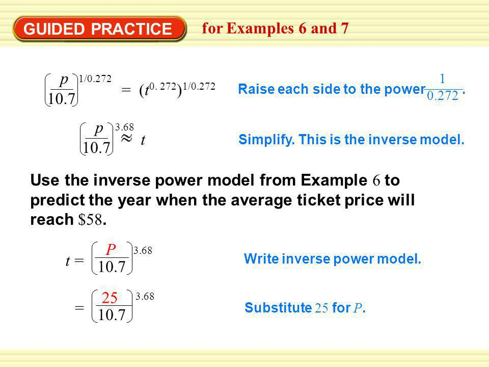 GUIDED PRACTICE for Examples 6 and 7 p 1/0.272 = (t0. 272)1/0.272 10.7