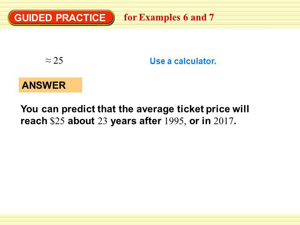 GUIDED PRACTICE for Examples 6 and 7 ≈ 25 ANSWER