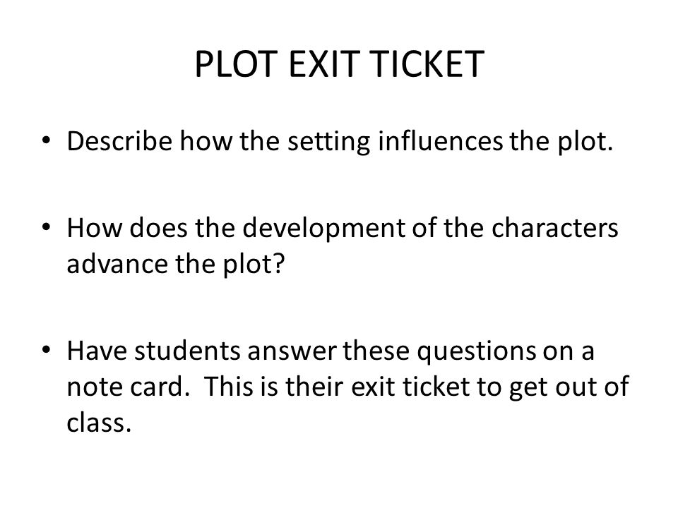 PLOT EXIT TICKET Describe how the setting influences the plot.