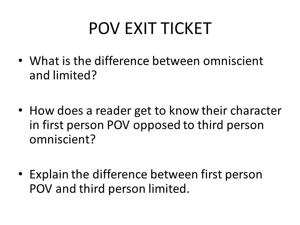 POV EXIT TICKET What is the difference between omniscient and limited