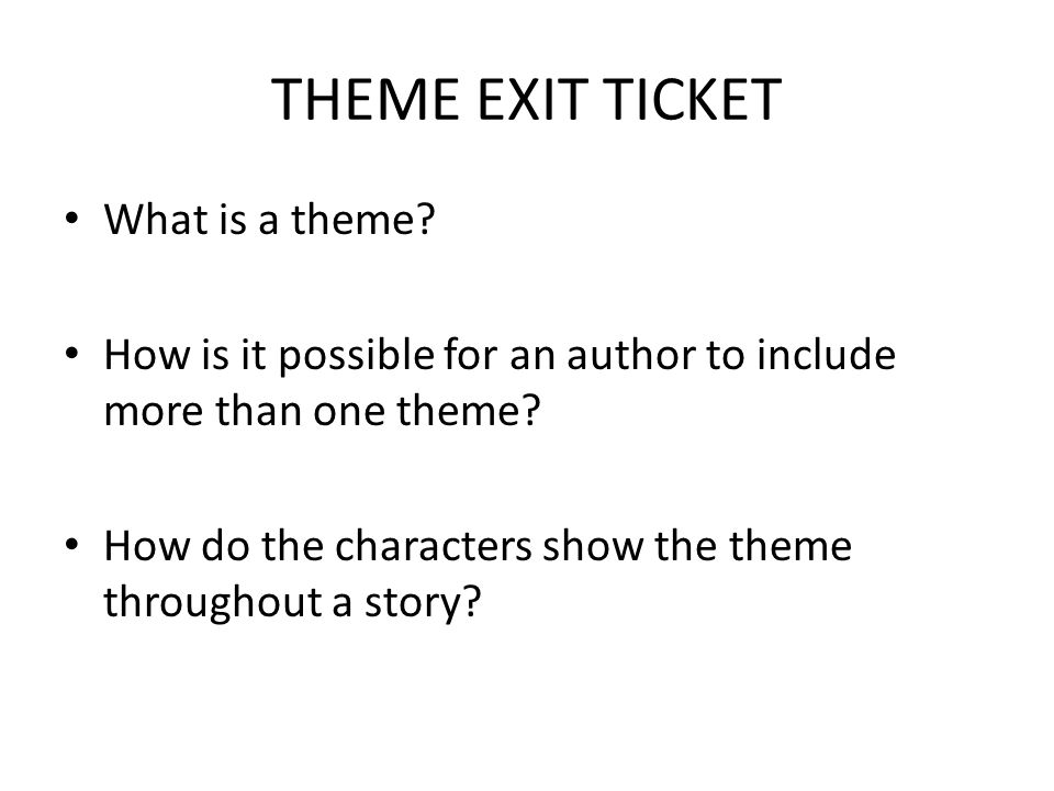 THEME EXIT TICKET What is a theme