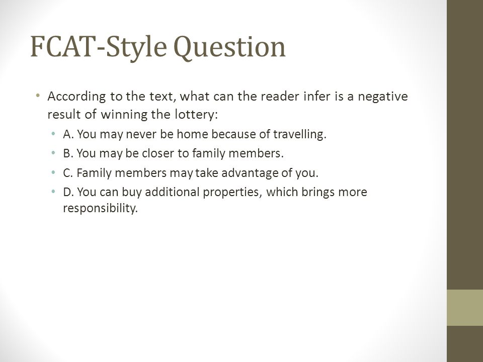 FCAT-Style Question According to the text, what can the reader infer is a negative result of winning the lottery: