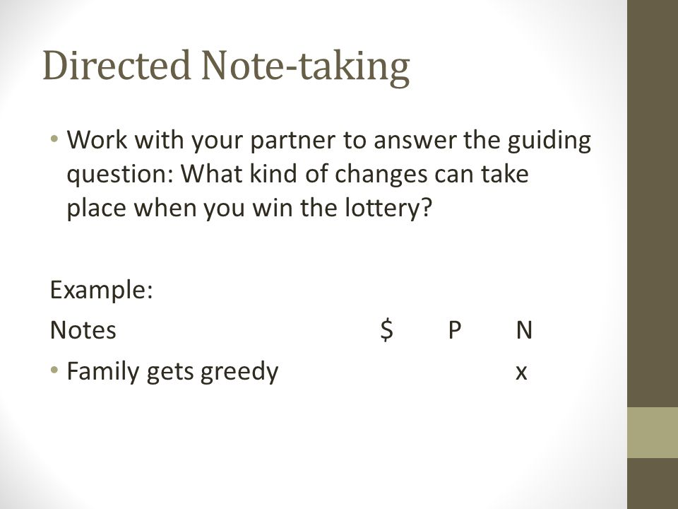 Directed Note-taking Work with your partner to answer the guiding question: What kind of changes can take place when you win the lottery
