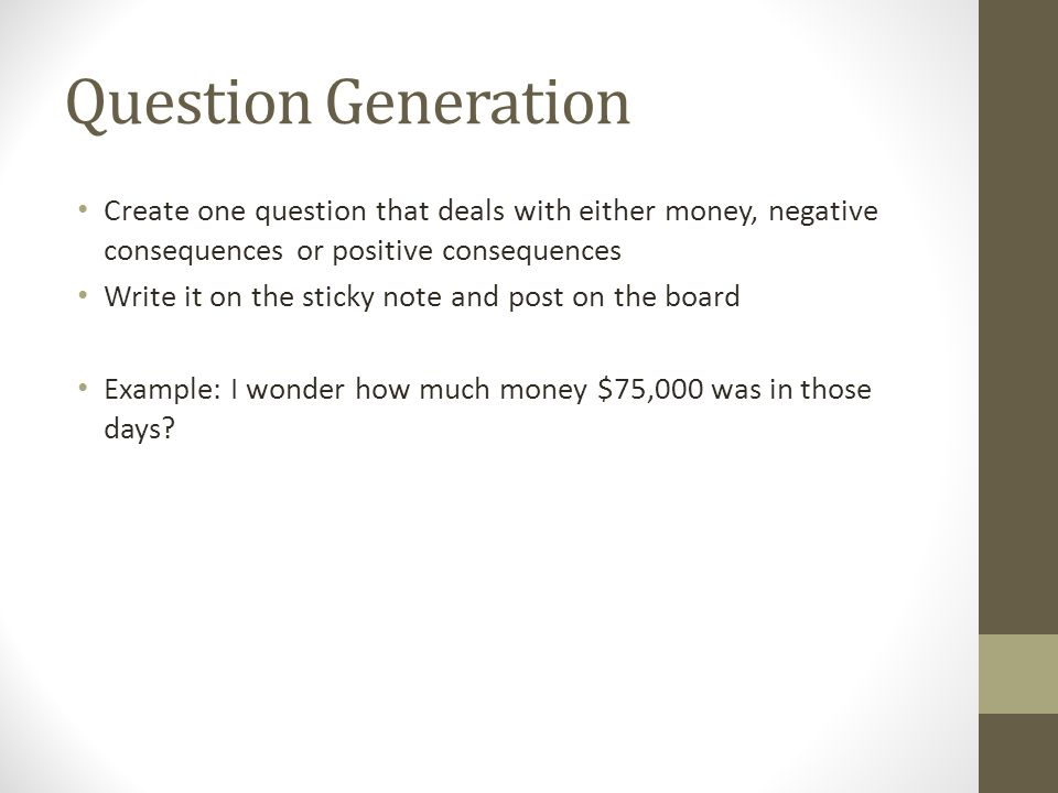 Question Generation Create one question that deals with either money, negative consequences or positive consequences.