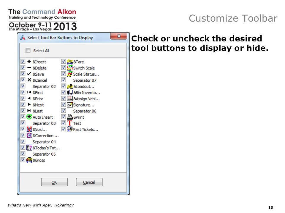 Customize Toolbar Check or uncheck the desired tool buttons to display or hide.
