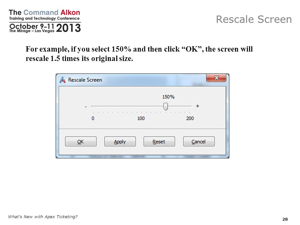 Rescale Screen For example, if you select 150% and then click OK , the screen will rescale 1.5 times its original size.