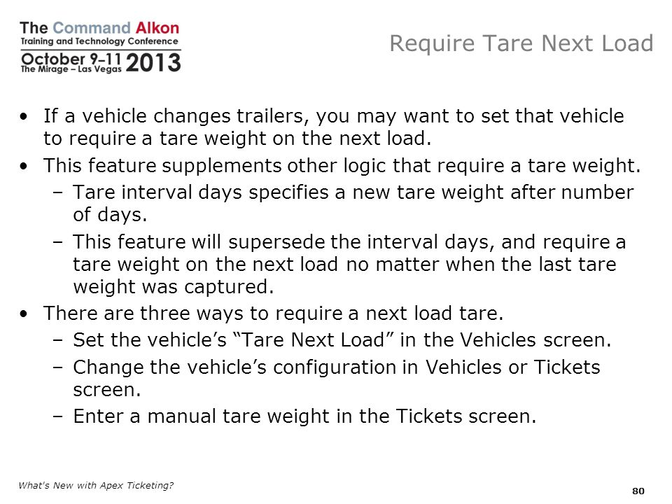 Require Tare Next Load If a vehicle changes trailers, you may want to set that vehicle to require a tare weight on the next load.