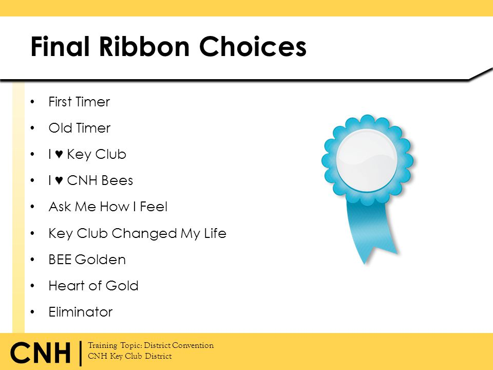 Final Ribbon Choices First Timer Old Timer I ♥ Key Club I ♥ CNH Bees