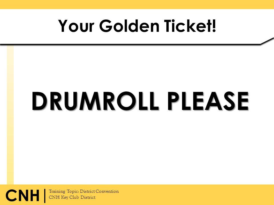 Your Golden Ticket! DRUMROLL PLEASE