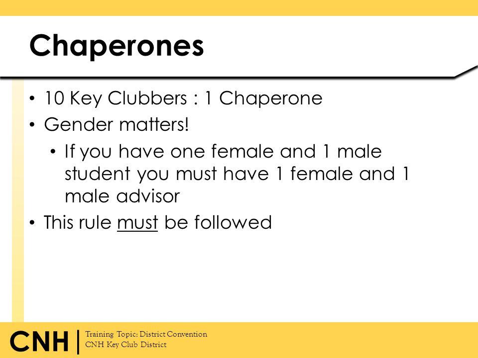 Chaperones 10 Key Clubbers : 1 Chaperone Gender matters!