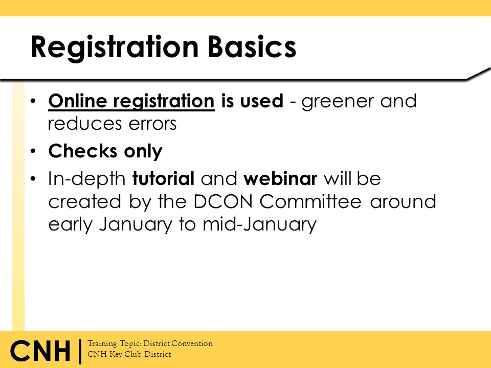 Registration Basics Online registration is used - greener and reduces errors. Checks only.