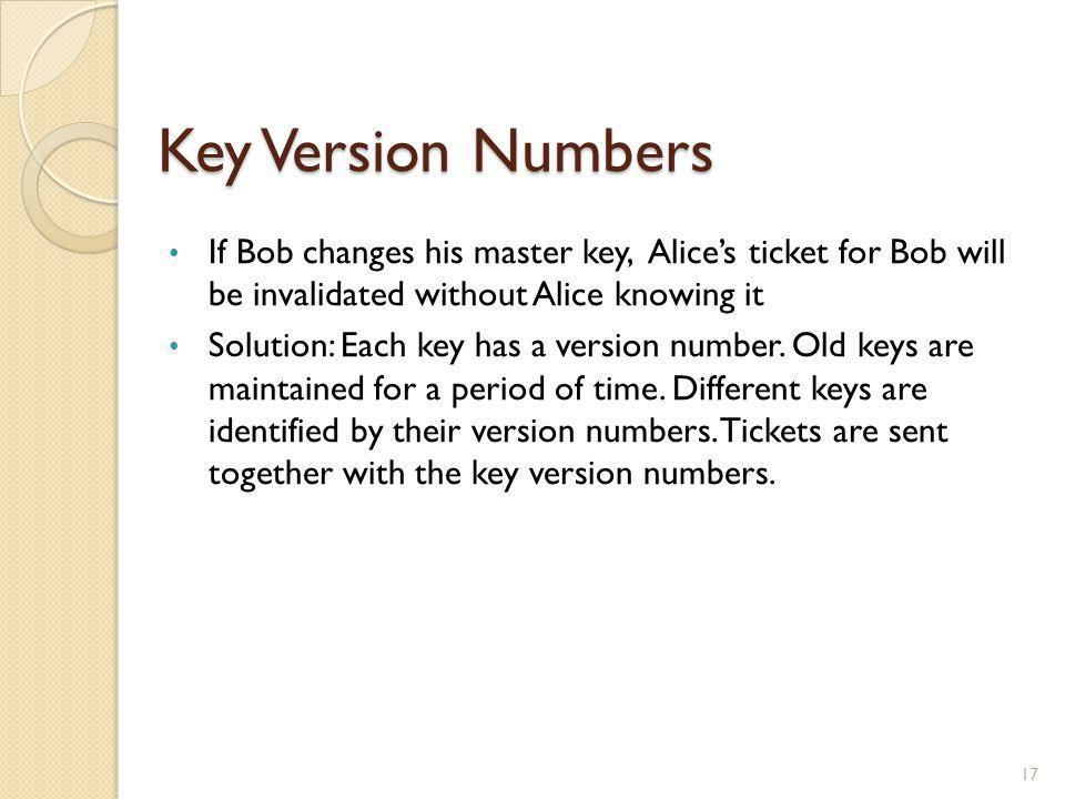 Key Version Numbers If Bob changes his master key, Alice's ticket for Bob will be invalidated without Alice knowing it.