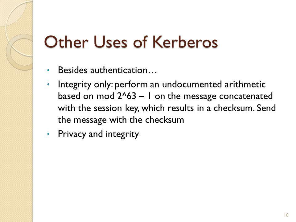 Other Uses of Kerberos Besides authentication…