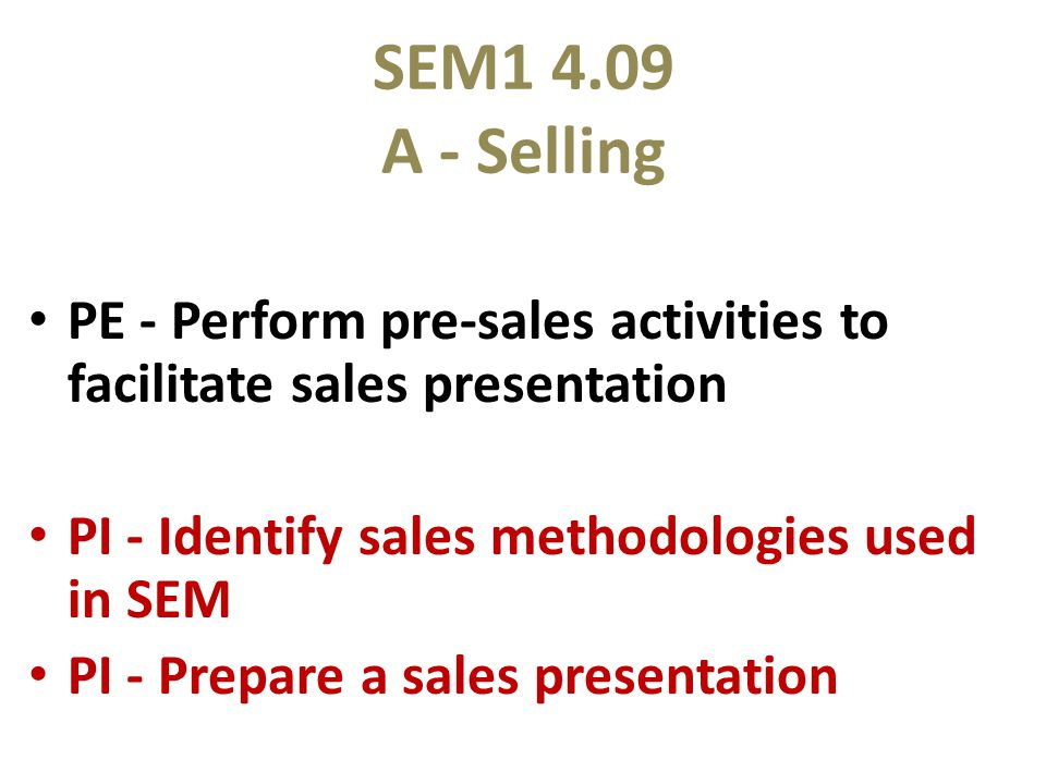 SEM1 4.09 A - Selling PE - Perform pre-sales activities to facilitate sales presentation. PI - Identify sales methodologies used in SEM.