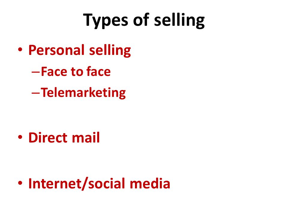 Types of selling Personal selling Direct mail Internet/social media