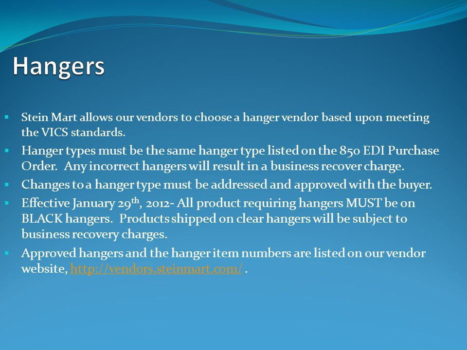 Hangers Stein Mart allows our vendors to choose a hanger vendor based upon meeting the VICS standards.